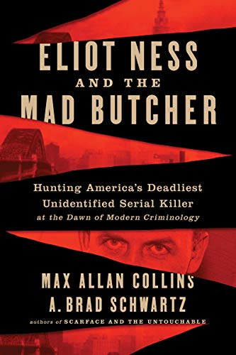 NEW RELEASE: Eliot Ness and the Mad Butcher by Max Allan Collins and A. Brad Schwartz