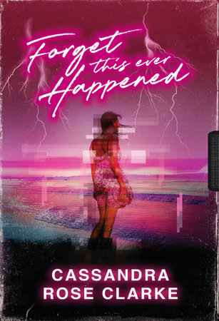 BOOK BLAST: FORGET THIS EVER HAPPENED by Cassandra Rose Clarke