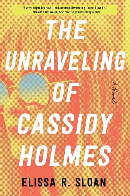 NEW RELEASE: THE UNRAVELING OF CASSIDY HOLMES by Elissa R. Sloan