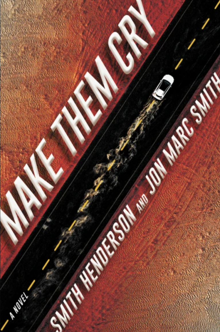 NEW RELEASE: MAKE THEM CRY by Smith Henderson, Jon Marc Smith