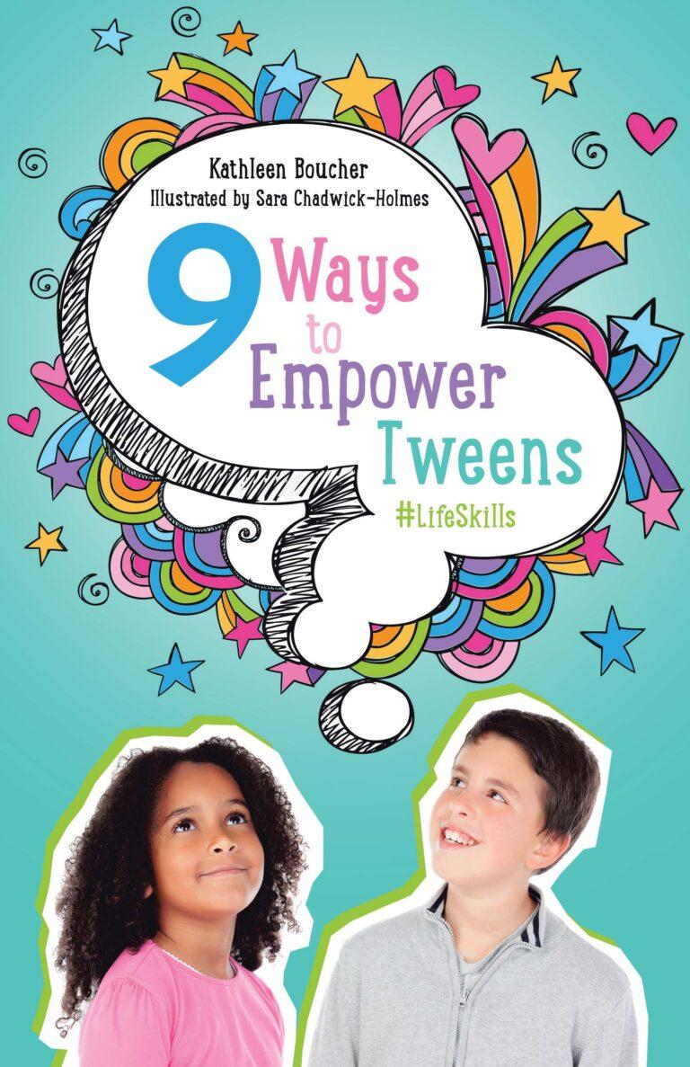 BOOK BLAST: NINE WAYS TO EMPOWER TWEENS #LIFESKILLS by Kathleen Boucher