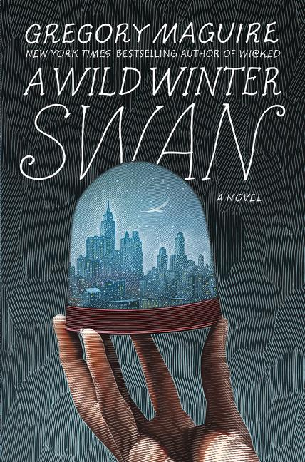 NEW RELEASE: A WILD WINTER SWAN by Gregory Maguire