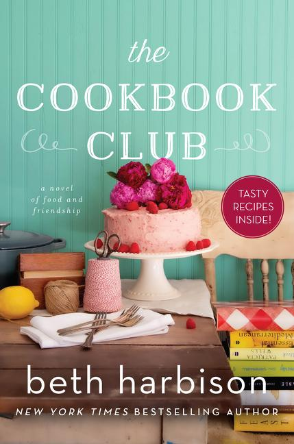 NEW RELEASE: THE COOKBOOK CLUB: A Novel of Food and Friendship  by Beth Harbison
