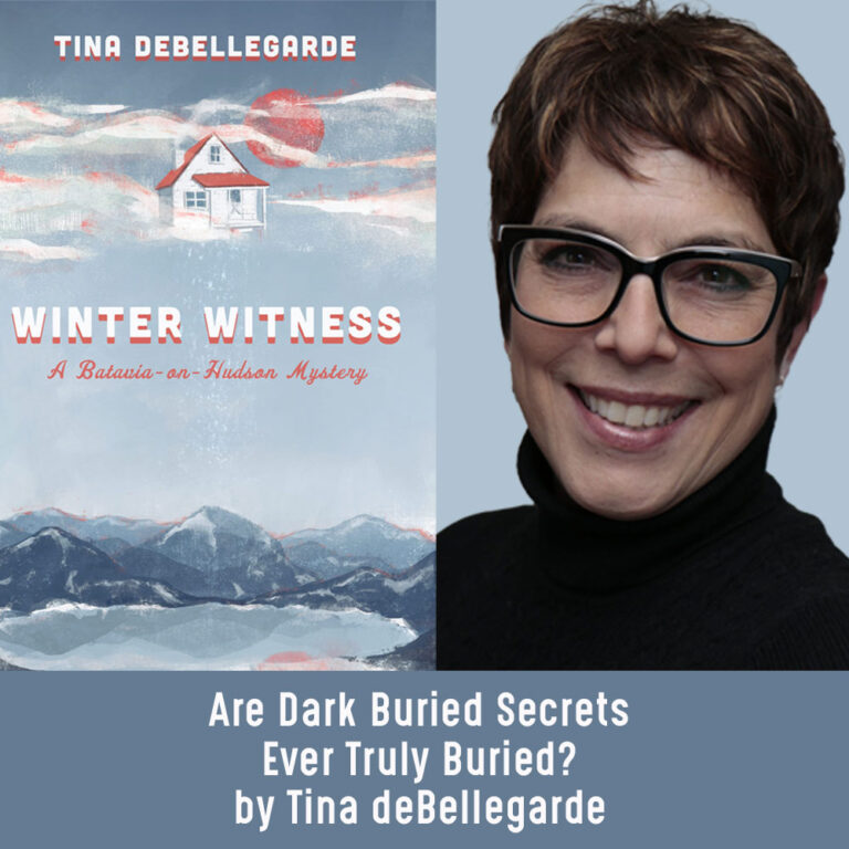 GUEST BLOG: Are Dark Buried Secrets Ever Truly Buried? by Tina deBellegarde