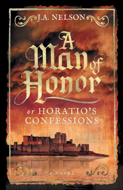BOOK BLAST: A MAN OF HONOR, OR HORATIO'S CONFESSIONS by J.A. Nelson Plus Giveaway!
