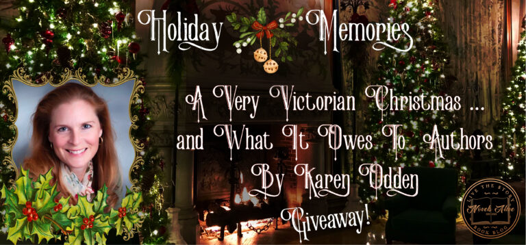 HOLIDAY MEMORIES: A Very Victorian Christmas … and What It Owes to Authors by Karen Odden