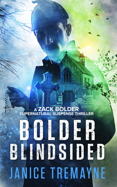 BOOK BLAST: Bolder Blindsided: A Zack Bolder Supernatural Suspense Thriller (Book 1) by Janice Tremayne