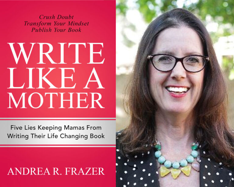 GUEST BLOG: Five Lies Mamas Tell Themselves About Why They Can't Write Their Book by Andrea R. Frazer