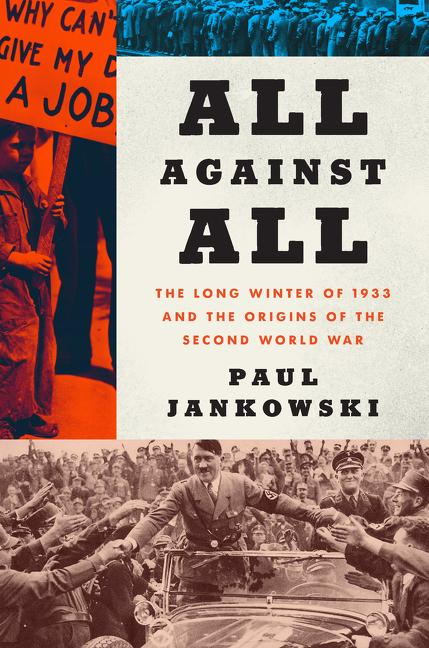 NEW RELEASE: ALL AGAINST ALL: The Long Winter of 1933 and the Origins of the Second World War by Paul Jankowski