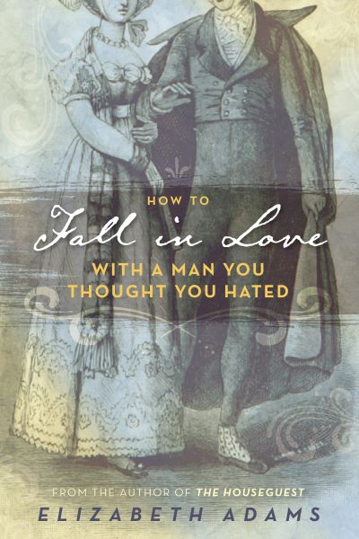BOOK BLAST: HOW TO FALL IN LOVE WITH A MAN YOU THOUGHT YOU HATED by Elizabeth Adams