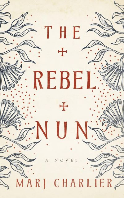 4 STAR REVIEW: THE REBEL NUN by Marj Charlier