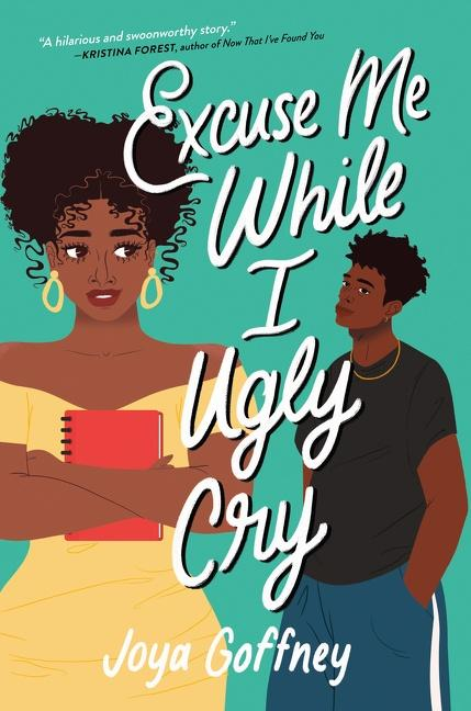NEW RELEASE: EXCUSE ME WHILE I UGLY CRY by Joya Goffney