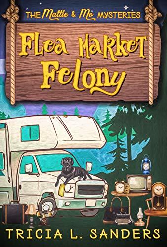 4 STAR REVIEW: FLEA MARKET FELONY by Tricia L. Sanders