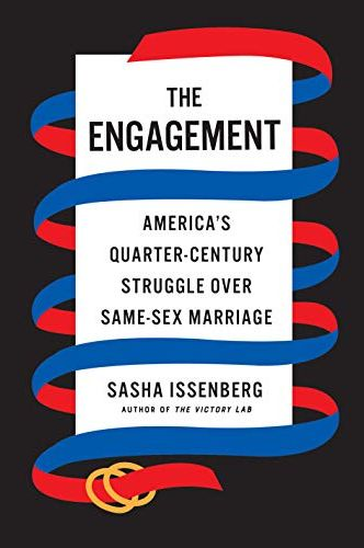 NEW RELEASE: THE ENGAGEMENT: America's Quarter-Century Struggle Over Same-Sex Marriage by Sasha Issenberg
