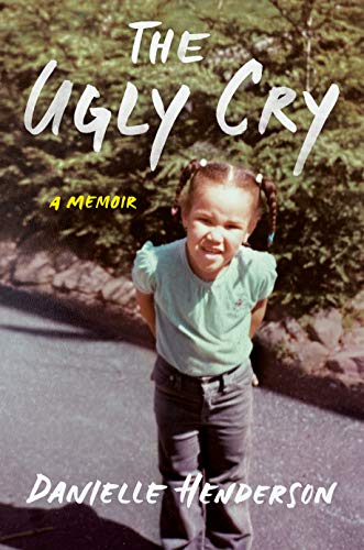NEW RELEASE: THE UGLY CRY by Danielle Henderson