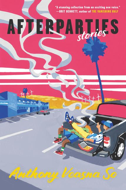 NEW RELEASE: AFTERPARTIES: STORIES by Anthony Veasna So