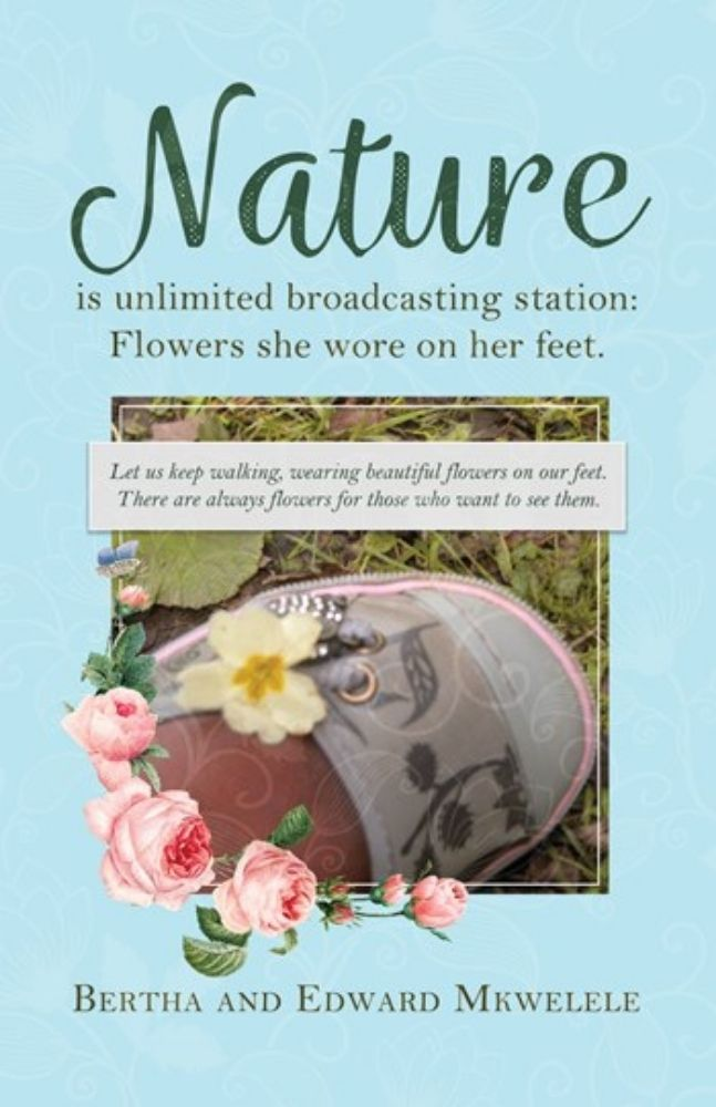 BOOK BLAST: Nature Is Unlimited Broadcasting Station: Flowers She Wore on Her Feet by Bertha and Edward Mkwelele Plus Giveaway!