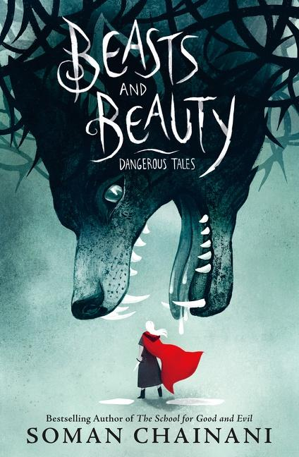 NEW RELEASE: Beasts and Beauty: Dangerous Tales By Soman Chainani and Illustrator Julia Iredale
