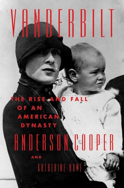 NEW RELEASE: Vanderbilt: The Rise and Fall of an American Dynasty By Anderson Cooper, Katherine Howe